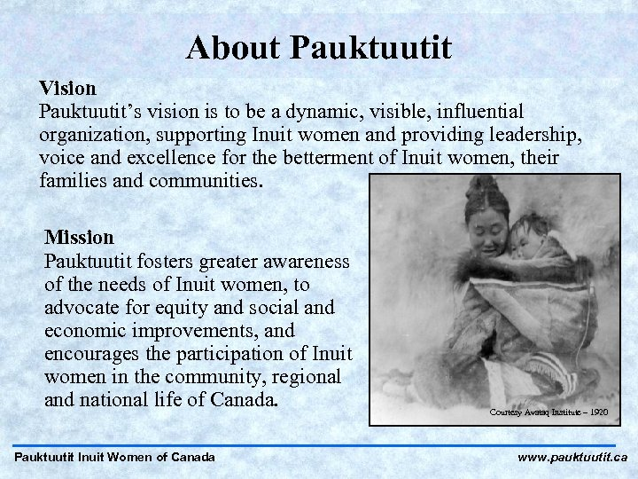 About Pauktuutit Vision Pauktuutit's vision is to be a dynamic, visible, influential organization, supporting