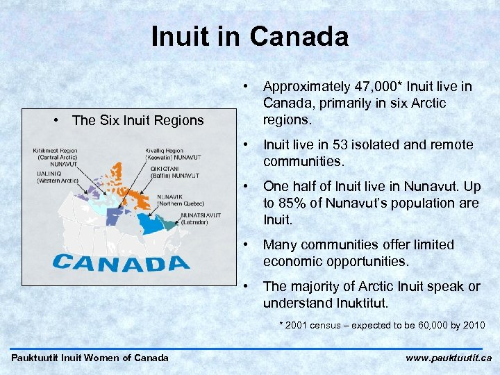 Inuit in Canada • Approximately 47, 000* Inuit live in Canada, primarily in six