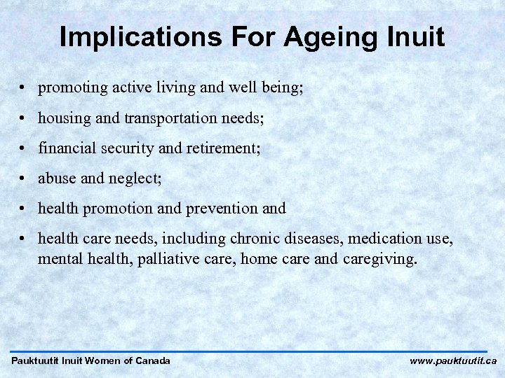 Implications For Ageing Inuit • promoting active living and well being; • housing and