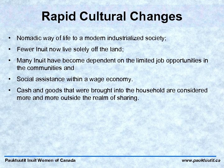 Rapid Cultural Changes • Nomadic way of life to a modern industrialized society; •