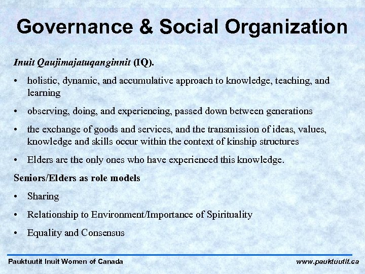 Governance & Social Organization Inuit Qaujimajatuqanginnit (IQ). • holistic, dynamic, and accumulative approach to