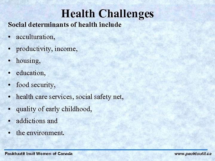 Health Challenges Social determinants of health include • acculturation, • productivity, income, • housing,