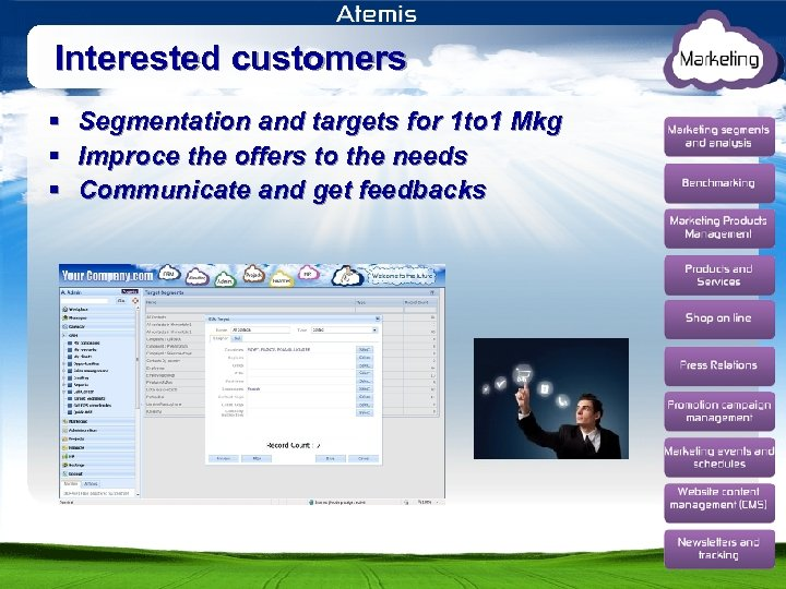 Interested customers § Segmentation and targets for 1 to 1 Mkg § Improce the
