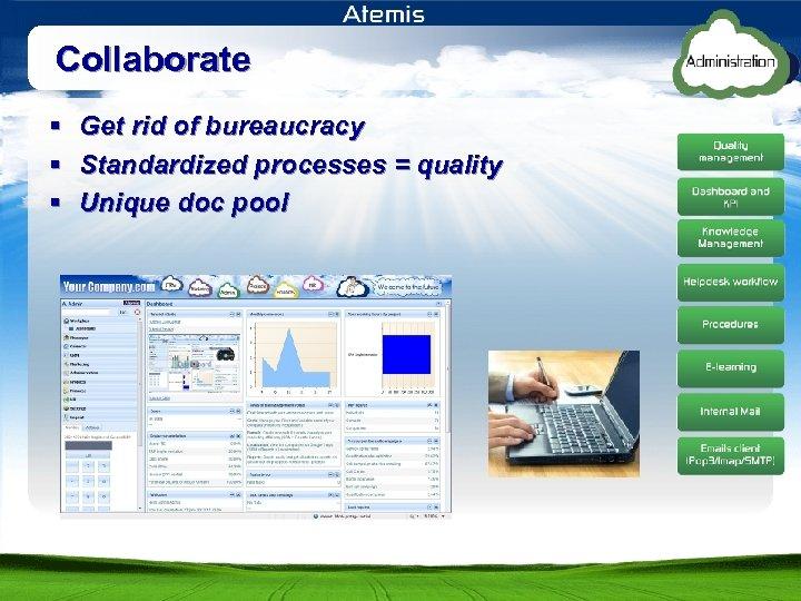 Collaborate § § § Get rid of bureaucracy Standardized processes = quality Unique doc