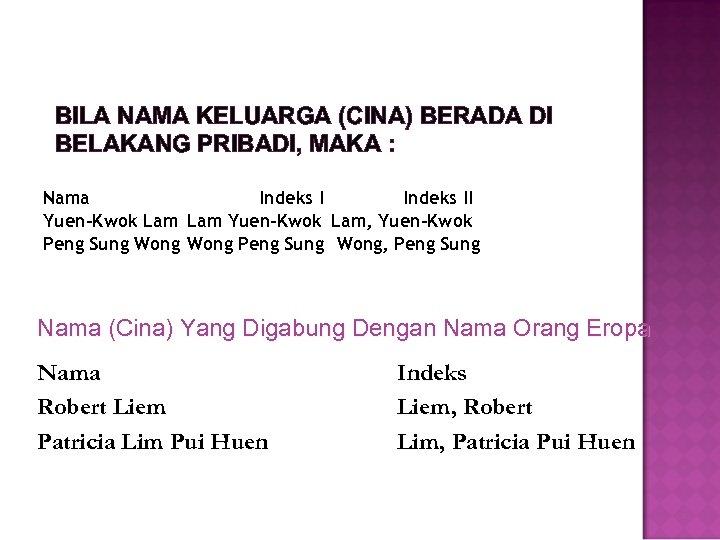 BILA NAMA KELUARGA (CINA) BERADA DI BELAKANG PRIBADI, MAKA : Nama Indeks II Yuen-Kwok
