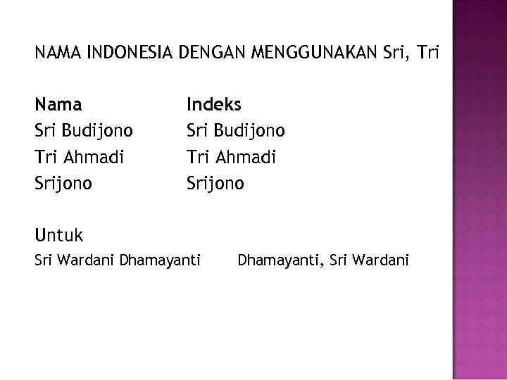 NAMA INDONESIA DENGAN MENGGUNAKAN Sri, Tri Nama Sri Budijono Tri Ahmadi Srijono Indeks Sri