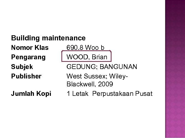 Building maintenance Nomor Klas Pengarang Subjek Publisher Jumlah Kopi 690. 8 Woo b WOOD,
