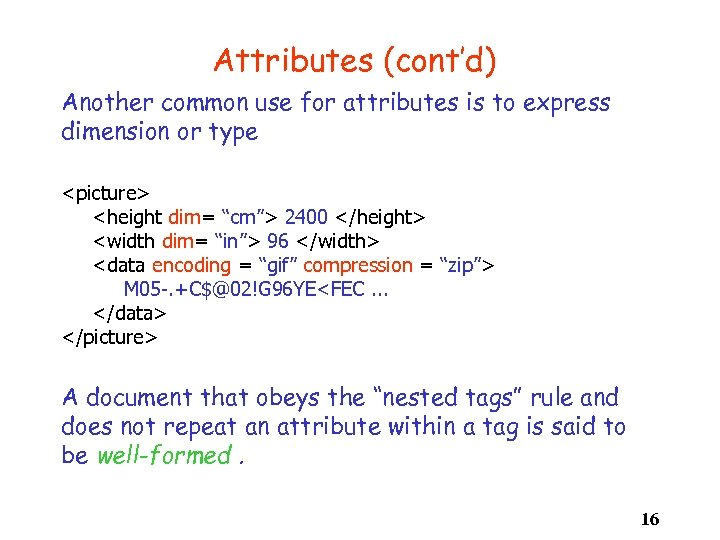 Attributes (cont'd) Another common use for attributes is to express dimension or type <picture>