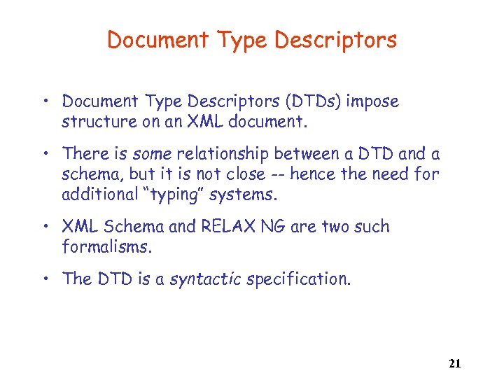 Document Type Descriptors • Document Type Descriptors (DTDs) impose structure on an XML document.