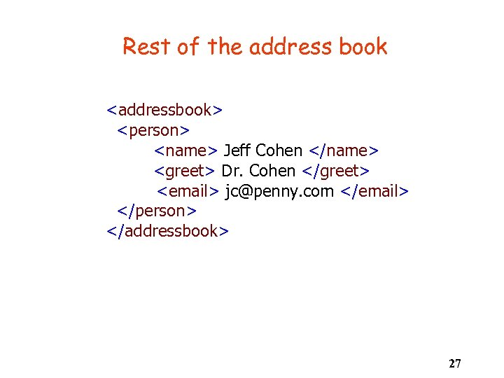 Rest of the address book <addressbook> <person> <name> Jeff Cohen </name> <greet> Dr. Cohen