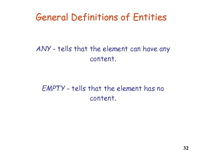General Definitions of Entities ANY - tells that the element can have any content.