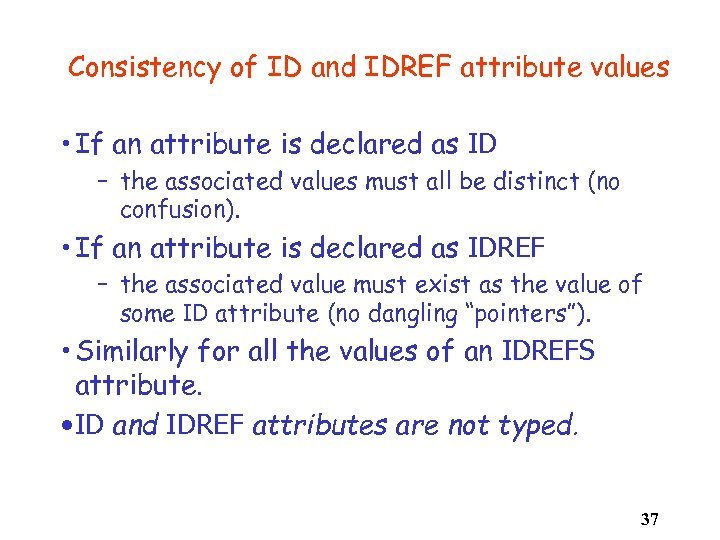 Consistency of ID and IDREF attribute values • If an attribute is declared as