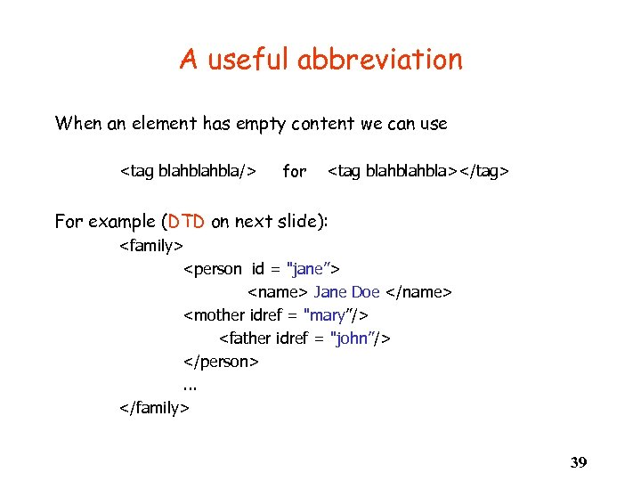 A useful abbreviation When an element has empty content we can use <tag blahbla/>