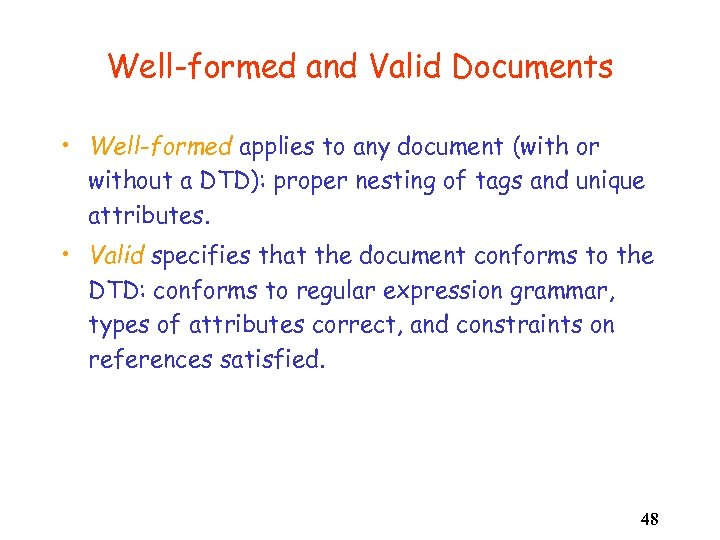 Well-formed and Valid Documents • Well-formed applies to any document (with or without a
