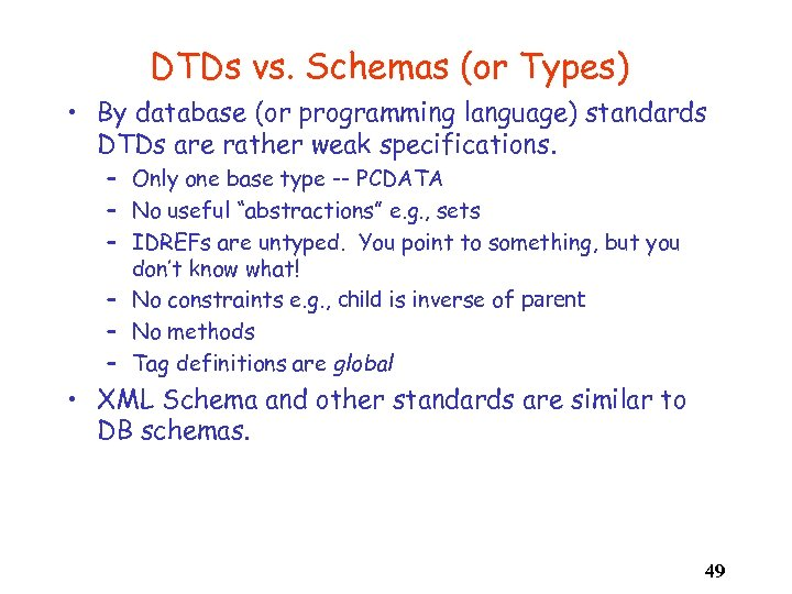DTDs vs. Schemas (or Types) • By database (or programming language) standards DTDs are