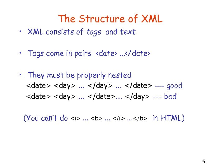 The Structure of XML • XML consists of tags and text • Tags come
