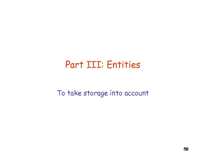 Part III: Entities To take storage into account 50