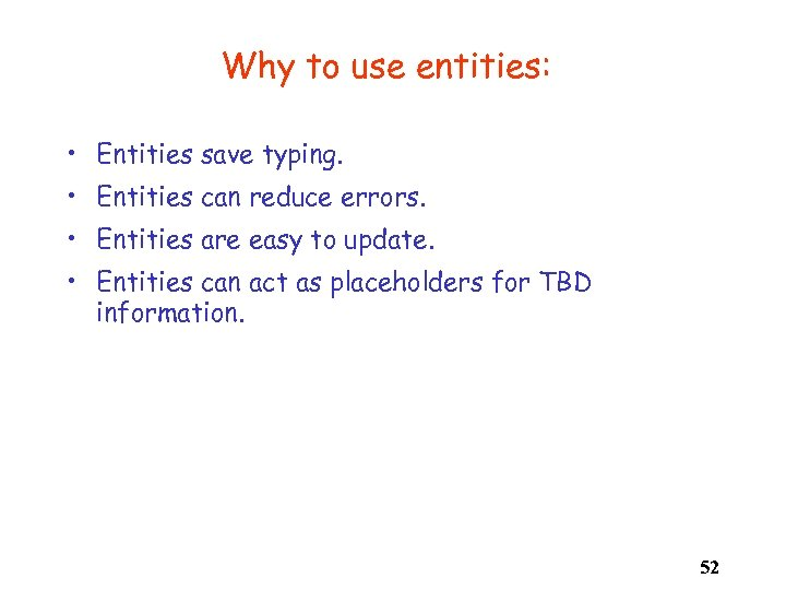 Why to use entities: • Entities save typing. • Entities can reduce errors. •