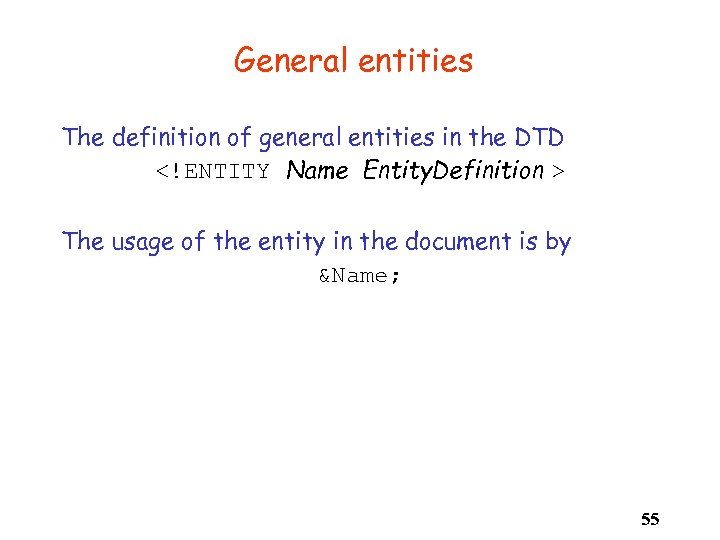 General entities The definition of general entities in the DTD <!ENTITY Name Entity. Definition