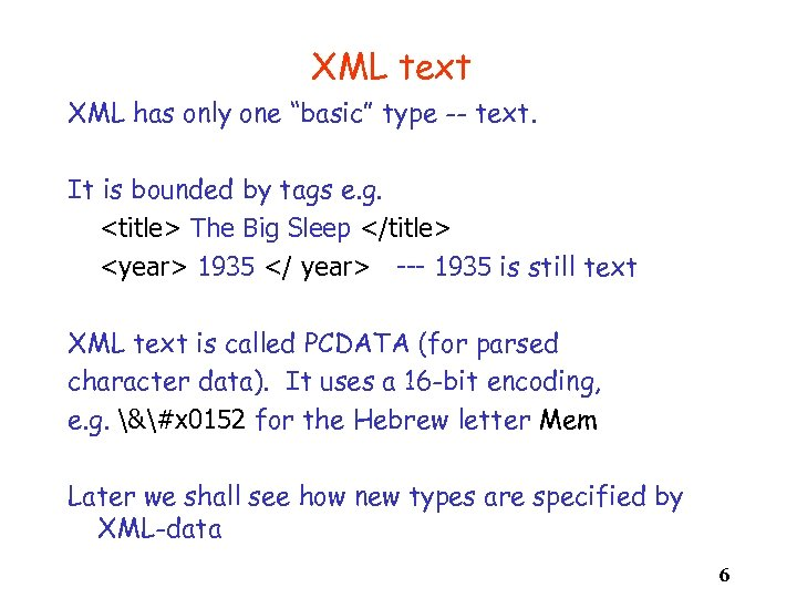 """XML text XML has only one """"basic"""" type -- text. It is bounded by"""