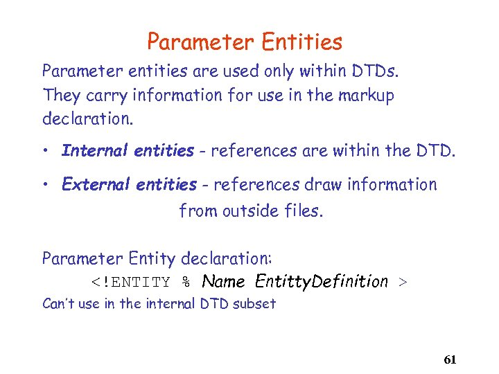 Parameter Entities Parameter entities are used only within DTDs. They carry information for use