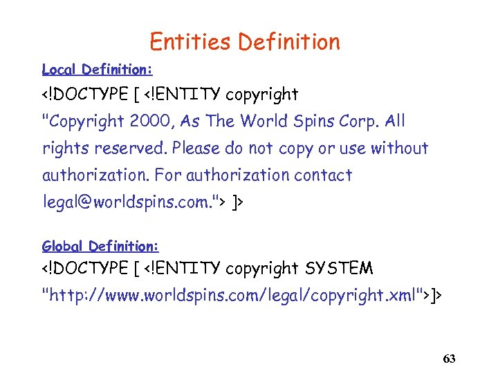 Entities Definition Local Definition: <!DOCTYPE [ <!ENTITY copyright