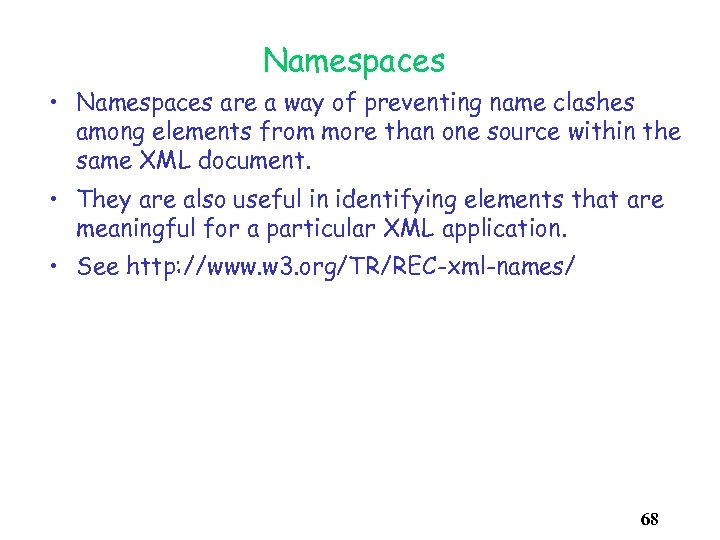 Namespaces • Namespaces are a way of preventing name clashes among elements from more
