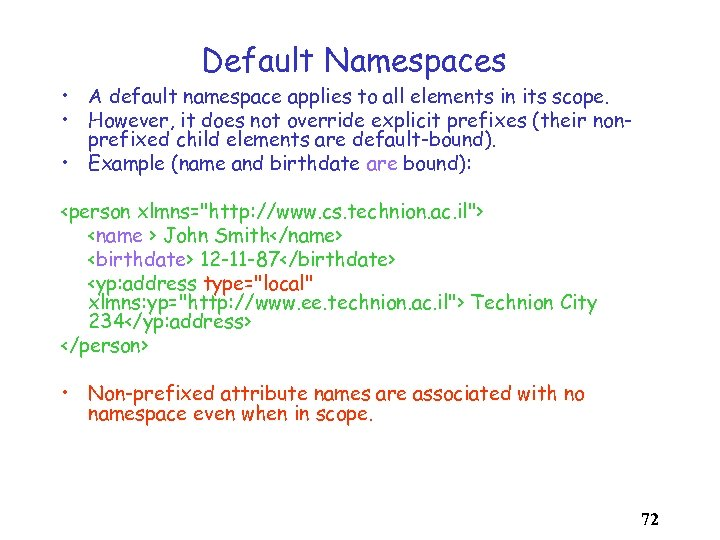 Default Namespaces • A default namespace applies to all elements in its scope. •