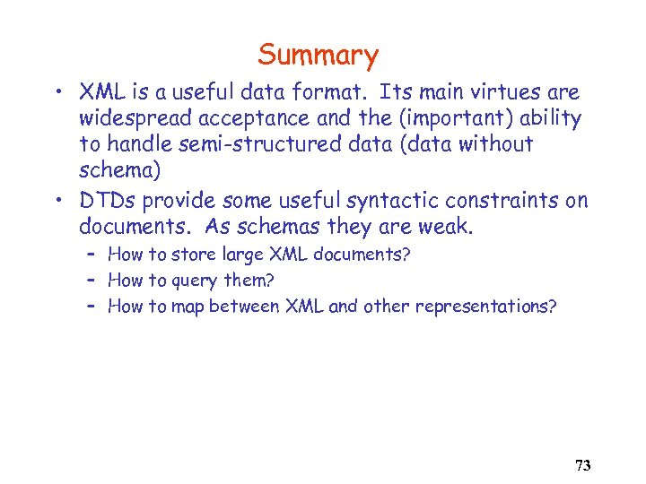 Summary • XML is a useful data format. Its main virtues are widespread acceptance