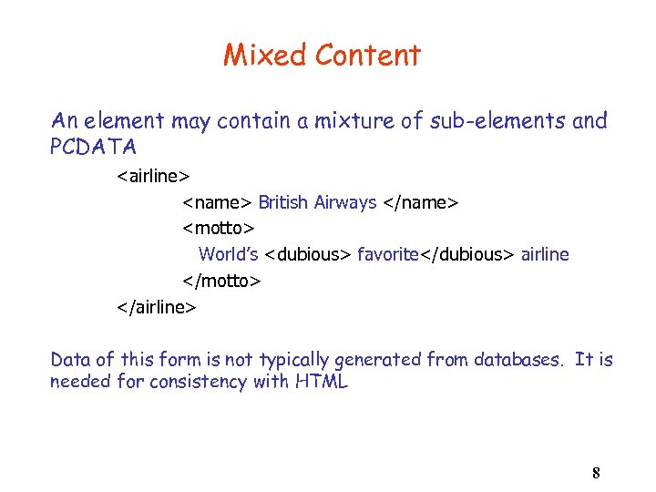 Mixed Content An element may contain a mixture of sub-elements and PCDATA <airline> <name>