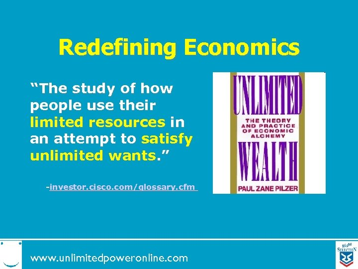 """Redefining Economics """"The study of how people use their limited resources in an attempt"""