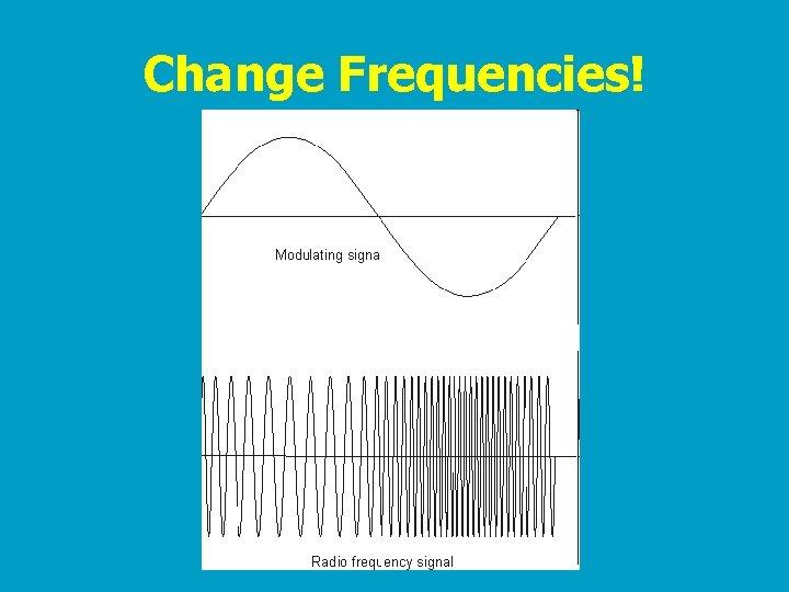 Change Frequencies!