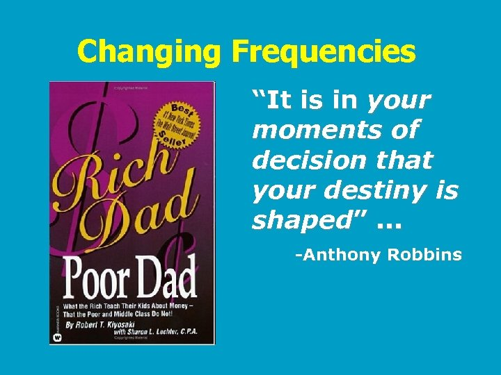 """Changing Frequencies """"It is in your moments of decision that your destiny is shaped""""."""