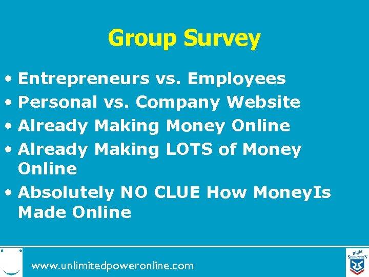 Group Survey • Entrepreneurs vs. Employees • Personal vs. Company Website • Already Making