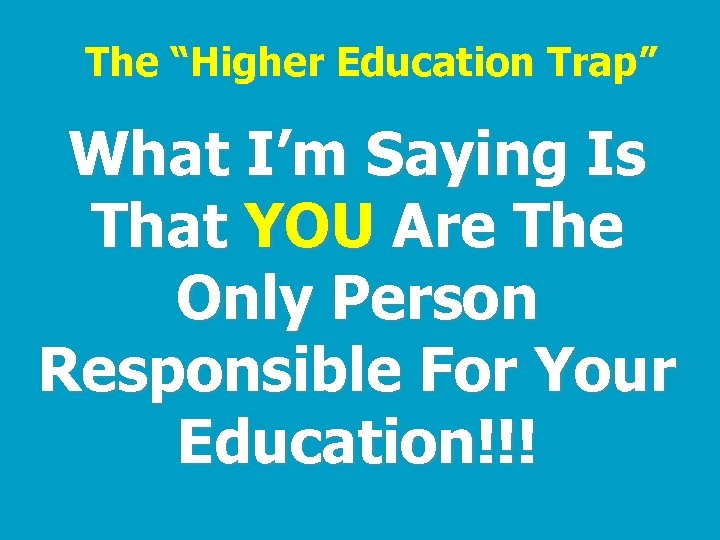 """The """"Higher Education Trap"""" What I'm Saying Is That YOU Are The Only Person"""