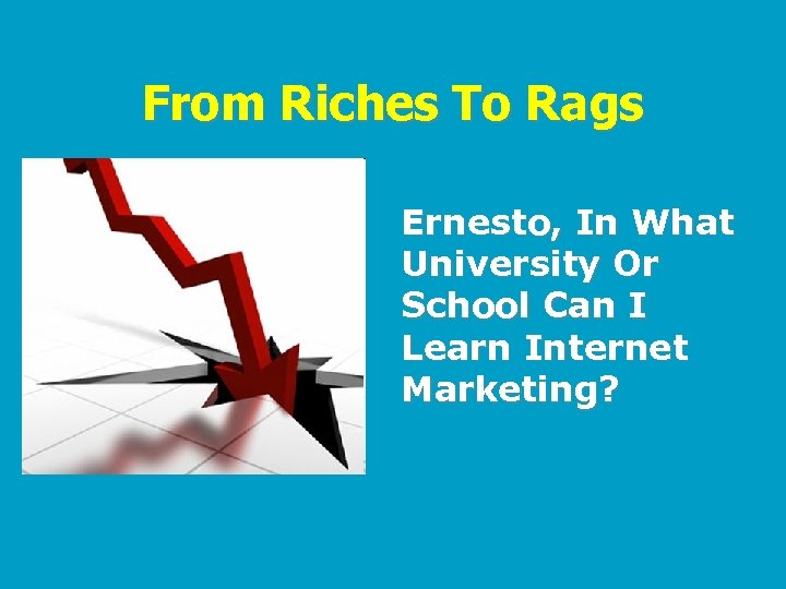 From Riches To Rags Ernesto, In What University Or School Can I Learn Internet