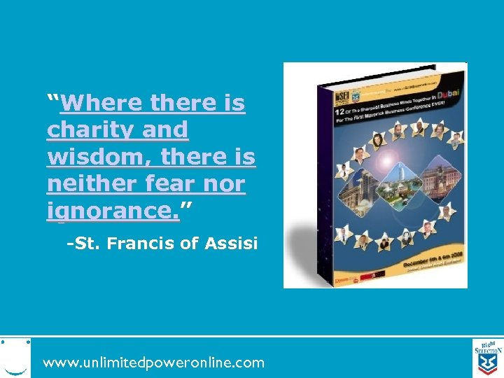 """""""Where there is charity and wisdom, there is neither fear nor ignorance. """" -St."""