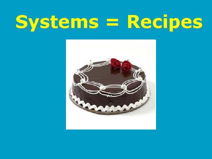 Systems = Recipes