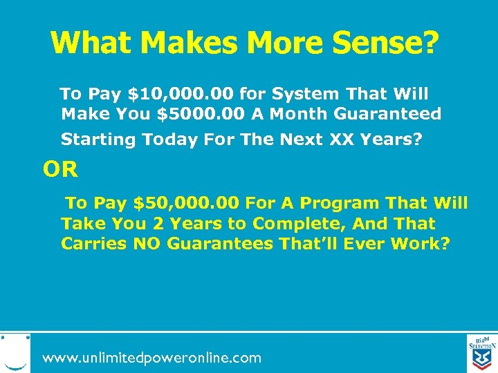 What Makes More Sense? To Pay $10, 000. 00 for System That Will Make