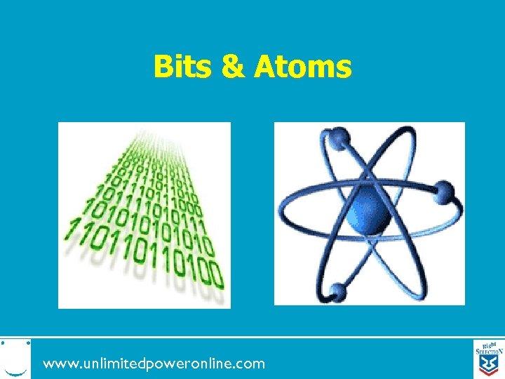 Bits & Atoms www. unlimitedpoweronline. com