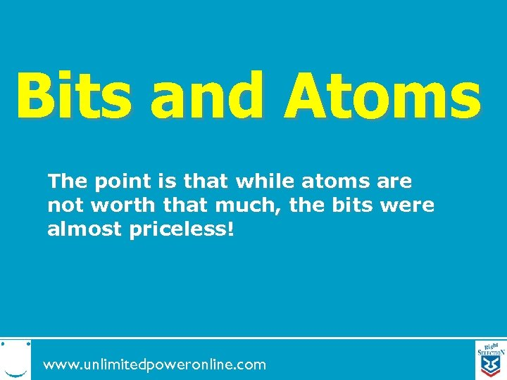 Bits and Atoms The point is that while atoms are not worth that much,