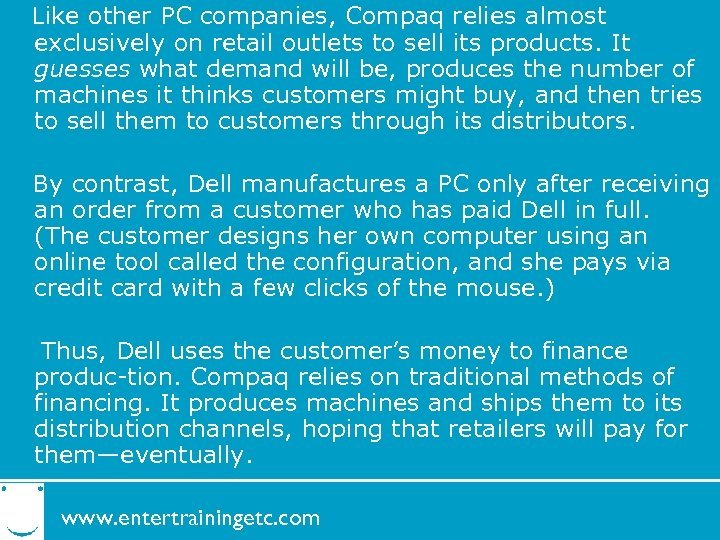 Like other PC companies, Compaq relies almost exclusively on retail outlets to sell its