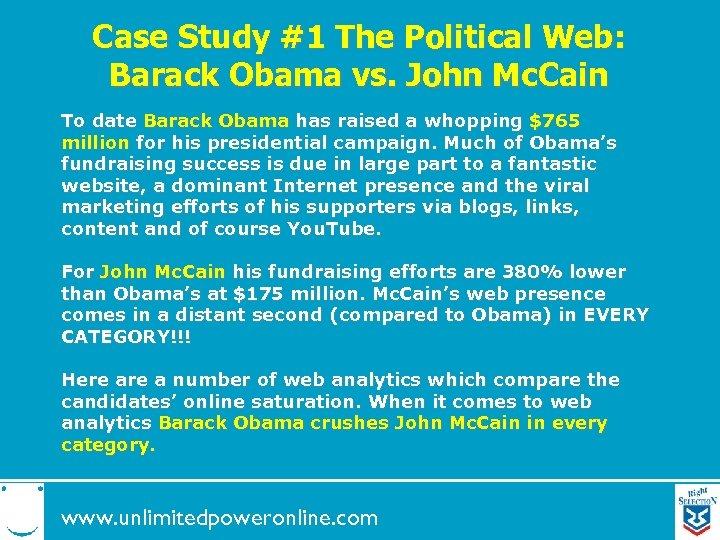 Case Study #1 The Political Web: Barack Obama vs. John Mc. Cain To date