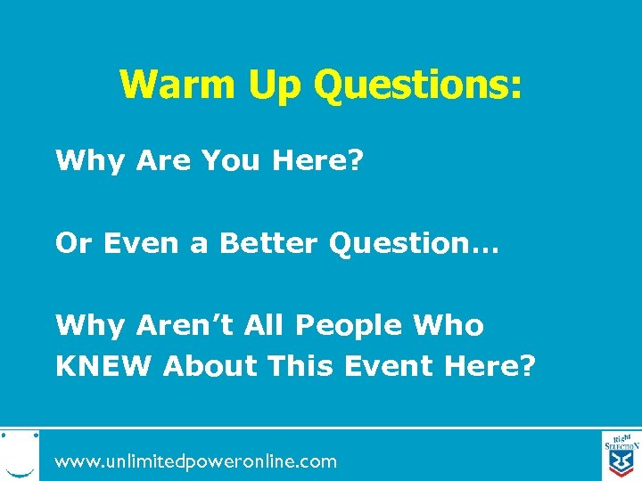 Warm Up Questions: Why Are You Here? Or Even a Better Question… Why Aren't