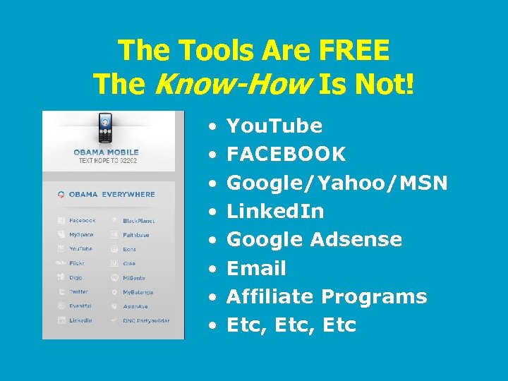 The Tools Are FREE The Know-How Is Not! • • You. Tube FACEBOOK Google/Yahoo/MSN