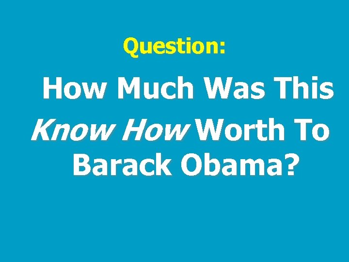Question: How Much Was This Know How Worth To Barack Obama?