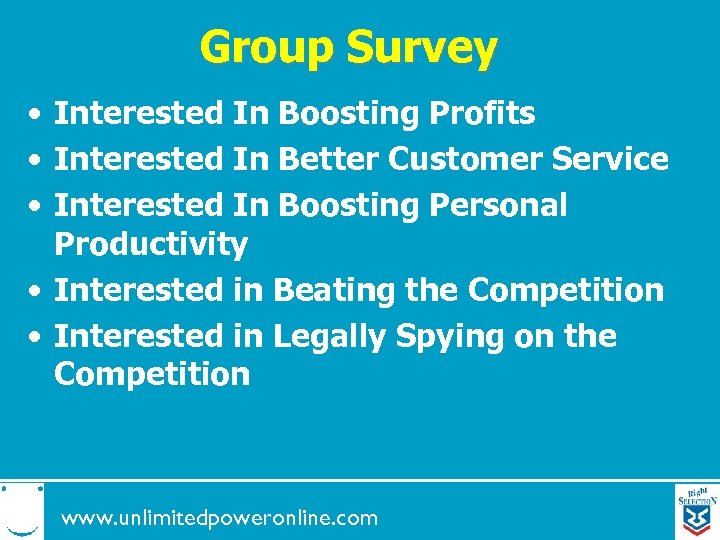 Group Survey • Interested In Boosting Profits • Interested In Better Customer Service •