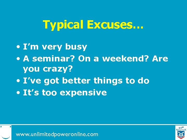 Typical Excuses… • I'm very busy • A seminar? On a weekend? Are you