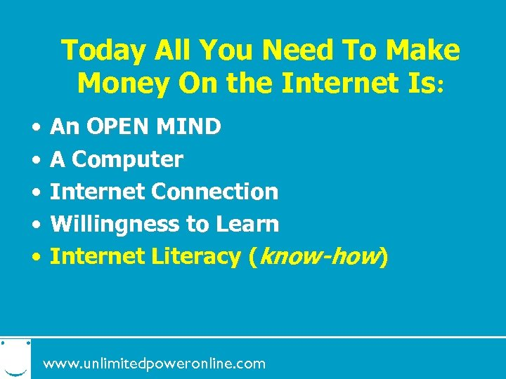 Today All You Need To Make Money On the Internet Is: • • •