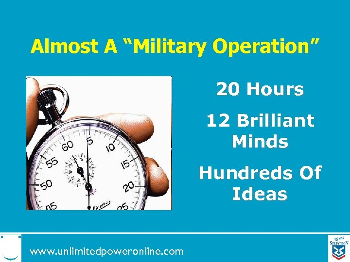 """Almost A """"Military Operation"""" 20 Hours 12 Brilliant Minds Hundreds Of Ideas www. unlimitedpoweronline."""